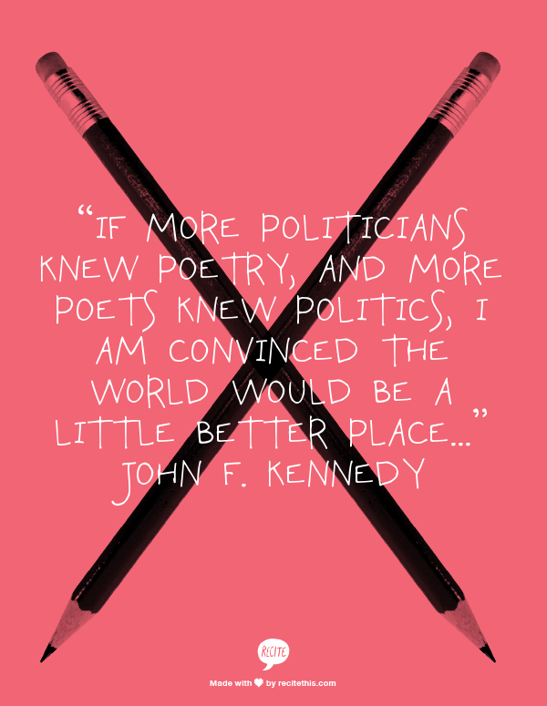 Poetry and Politics-JFK quote. alvaradofrazier.com
