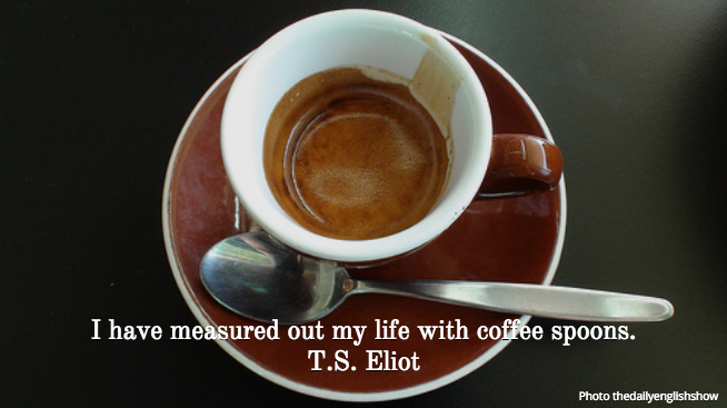 T.S. Eliot quote, coffee lover