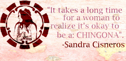 quote on being a Chingona by Sandra CIsneros, woman, inspirational quote, women quote