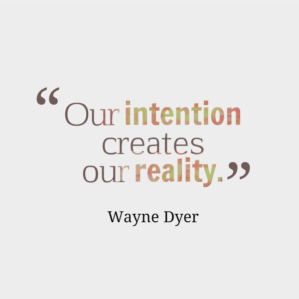 Intention creates reality